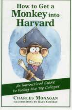 How to Get a Monkey Into Harvard:  The Impractical Guide to Fooling the Top Colleges