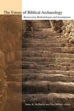 The Future of Biblical Archaeology:  The Proceedings of a Symposium August 12-14, 2001 at Trinity Internatio