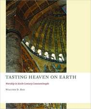 Tasting Heaven on Earth:  Worship in Sixth-Century Constantinople