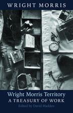 Wright Morris Territory: A Treasury of Work