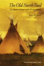 The Old North Trail: Life, Legends, and Religion of the Blackfeet Indians