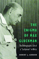 """The Enigma of Max Gluckman: The Ethnographic Life of a """"Luckyman"""" in Africa"""