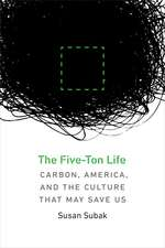 The Five-Ton Life: Carbon, America, and the Culture That May Save Us