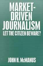 Market-Driven Journalism: Let the Citizen Beware?