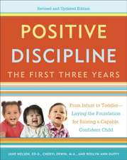 Positive Discipline:  From Infant to Toddler--Laying the Foundation for Raising a Capable, Confident