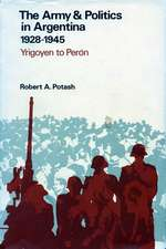The Army and Politics in Argentina, 1928-1945: Yrigoyen to Peron