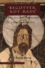 'Begotten, Not Made': Conceiving Manhood in Late Antiquity