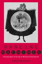 Dancing Machines: Choreographies of the Age of Mechanical Reproduction