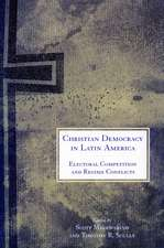 Christian Democracy in Latin America: Electoral Competition and Regime Conflicts