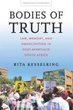 Bodies of Truth: Law, Memory, and Emancipation in Post-Apartheid South Africa