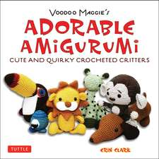 Adorable Amigurumi - Cute and Quirky Crocheted Critters: Voodoo Maggie's - Create your own marvelous menagerie with these easy-to-follow instructions for crocheted stuffed toys