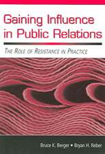 Gaining Influence in Public Relations:  The Role of Resistance in Practice