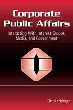 Corporate Public Affairs:  Interacting with Interest Groups, Media, and Governments