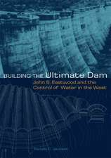 Building the Ultimate Dam:  John S. Eastwood and the Control of Water in the West