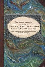 The North American Journals of Prince Maximilian of Wied, Volume 1:  May 1832-April 1833