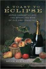 A Toast to Eclipse:  Arpad Haraszthy and the Sparkling Wine of Old San Francisco