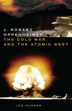 J. Robert Oppenheimer, the Cold War, and the Atomic West