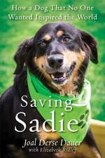 Saving Sadie: How a Dog That No One Wanted Inspired the World