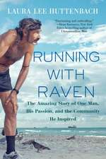 Running With Raven: The Amazing Story of One Man, His Passion and the Community He Inspired
