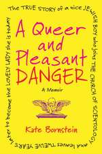 A Queer and Pleasant Danger:  The True Story of a Nice Jewish Boy Who Joins the Church of Scientology, and Leaves Twelve Years Later to Become the L
