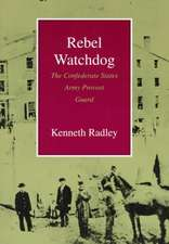Rebel Watchdog:  The Confederate States Army Provost Guard