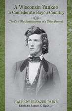 A Wisconsin Yankee in Confederate Bayou Country:  The Civil War Reminiscences of a Union General