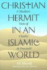 Christian Hermit in an Islamic World:  A Muslim's View of Charles de Foucauld