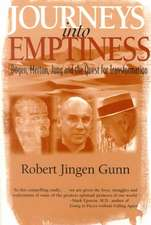 Journeys Into Emptiness:  Dogen, Merton, Jung and the Quest for Transformation