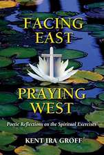 Facing East, Praying West:  Poetic Reflections on the Spiritual Exercises