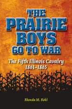 The Prairie Boys Go to War: The Fifth Illinois Cavalry, 1861-1865