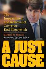 A Just Cause: The Impeachment and Removal of Governor Rod Blagojevich