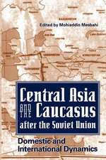 Central Asia and the Caucasus After the Soviet Union:  Domestic and International Dynamics