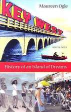 Key West:  History of an Island of Dreams