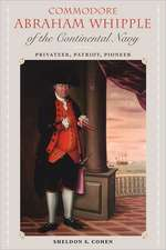 Commodore Abraham Whipple of the Continental Navy:  Privateer, Patriot, Pioneer