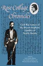 Rose Cottage Chronicles:  Civil War Letters of the Bryant-Stephens Families of North Florida