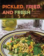 Pickled, Fried, and Fresh:  Bert Gill's Southern Flavors