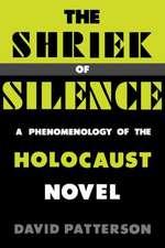 The Shriek of Silence:  A Phenomenology of the Holocaust Novel