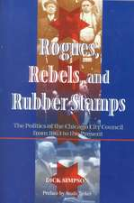 Rogues, Rebels, And Rubber Stamps: The Politics Of The Chicago City Council, 1863 To The Present