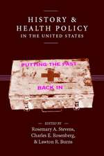 History and Health Policy in the United States: Putting the Past Back In