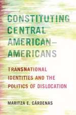 Constituting Central American-Americans: Transnational Identities and the Politics of Dislocation