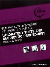 Blackwell′s Five–Minute Veterinary Consult: Laboratory Tests and Diagnostic Procedures: Canine and Feline