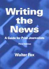 Writing the News: A Guide for Print Journalists