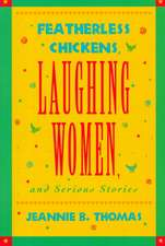Featherless Chickens Laughing Women and Serious Stories: """"