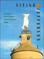 Siting Jefferson:  Contemporary Artists Interpret Thomas Jefferson's Legacy