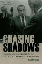 Chasing Shadows:  The Nixon Tapes, the Chennault Affair, and the Origins of Watergate