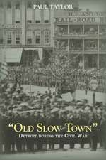 """""""Old Slow Town"""":  Detroit During the Civil War"""