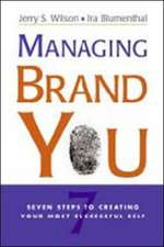 Managing Brand You. 7 Steps to Creating Your Most Successful Self