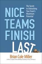 Nice Teams Finish Last: The Secret to Unleashing Your Team's Maximum Potential