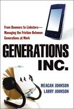 Generations, Inc.: From Boomers to Linksters — Managing the Friction Between Generations at Work