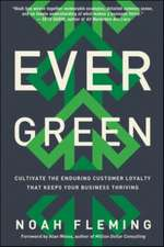 Evergreen: Cultivate the Enduring Customer Loyalty That Keeps Your Business Thriving